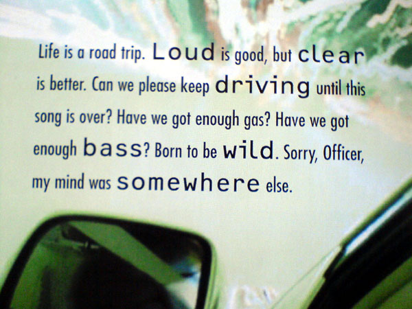 Life is a road trip. Loud is good, but clear is better. Can we please keep driving until this song is over?